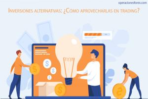 Inversiones alternativas: ¿Cómo aprovecharlas en trading?