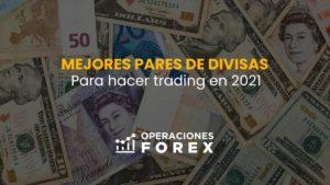 Mejores pares de divisas del mercado Forex para operar en 2021